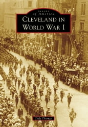 Cleveland in World War I ebook by Dale Thomas