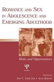 Romance and Sex in Adolescence and Emerging Adulthood - Risks and Opportunities ebook by Ann C. Crouter,Alan Booth