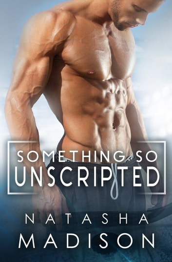 Something So Unscripted ebook by Natasha Madison