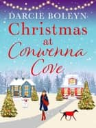 Christmas at Conwenna Cove - A gorgeous, uplifting festive romance set in a beautiful Cornish village 電子書 by Darcie Boleyn