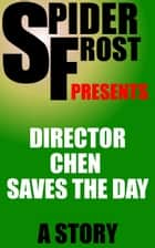 Director Chen Saves the Day ebook by Spider Frost