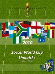 2010 Soccer World cup limericks ebook by Finlay Peterson