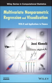 Multivariate Nonparametric Regression and Visualization - With R and Applications to Finance ebook by Jussi Klemelä
