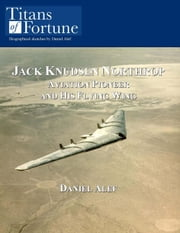 Jack Knudsen Northrop: Aviation Pioneer And His Flying Wing ebook by Daniel Alef