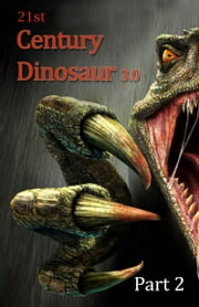 21st Century Dinosaur 3.0 Part 2 ebook by Johnny Buckingham