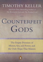 Counterfeit Gods - The Empty Promises of Money, Sex, and Power, and the Only Hope that Matters ebook by Timothy Keller