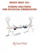 Money Help 101: Finding Solutions to Financial Emergencies ebook by Janet Hunt