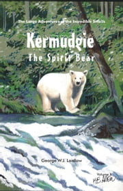 Kermudgie: The Spirit Bear ebook by Laidlaw, George, W.J.