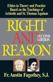 Right And Reason - Ethics Based on the Teachings of Aristotle & St. Thomas Aquinas ebook by Austin Rev. Fr. Fagothey