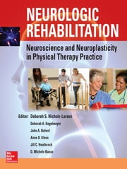 Neurologic Rehabilitation: Neuroscience and Neuroplasticity in Physical Therapy Practice ebook by Deborah S. Nichols Larsen,Deborah K. Kegelmeyer,John A. Buford,Anne D. Kloos,Jill C. Heathcock,D. Michele Basso