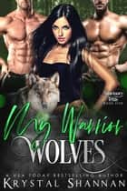 My Warrior Wolves ebook by Krystal Shannan