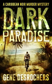 Dark Paradise - Boise Montague, #1 ebook by Gene Desrochers