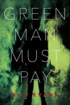 Green Man Must Pay eBook by Bill Evans