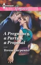 A Pregnancy, a Party & a Proposal ebook by Teresa Carpenter