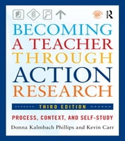 Becoming a Teacher through Action Research - Process, Context, and Self-Study ebook by Donna Kalmbach Phillips,Kevin Carr