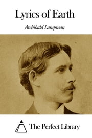 Lyrics of Earth ebook by Archibald Lampman