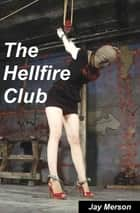 The Hellfire Club (Double-length BDSM novel) ebook by Jay Merson