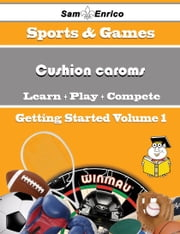 A Beginners Guide to Cushion caroms (Volume 1) - A Beginners Guide to Cushion caroms (Volume 1) ebook by Candyce Shook