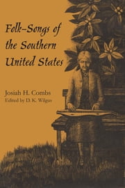 Folk-Songs of the Southern United States ebook by Josiah H. Combs,D.K. Wilgus