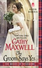 The Groom Says Yes ebook by Cathy Maxwell