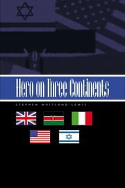 Hero on Three Continents ebook by Stephen Maitland-Lewis
