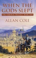 When The Gods Slept ebook by Allan Cole