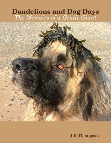 Dandelions and Dog Days - The Memoirs of a Gentle Giant ebook by J E Thompson
