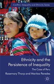 Ethnicity and the Persistence of Inequality - The Case of Peru ebook by Rosemary Thorp,Maritza Paredes