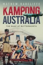 Kampong Australia - The RAAF at Butterworth ebook by Mathew Radcliffe