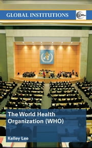 The World Health Organization (Who) ebook by Lee, Kelley, Dr