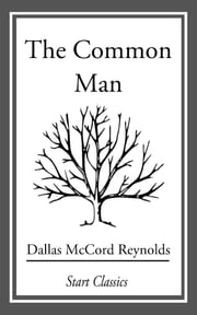The Common Man ebook by Dallas McCord Reynolds