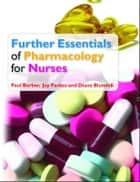 Further Essentials Of Pharmacology For Nurses ebook by Paul Barber,Joy Parkes,Diane Blundell