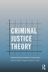 Criminal Justice Theory - Explaining the Nature and Behavior of Criminal Justice ebook by