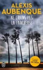 Ne crains pas la faucheuse ebook by Alexis Aubenque