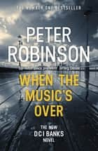 When the Music's Over - DCI Banks 23 ebook by