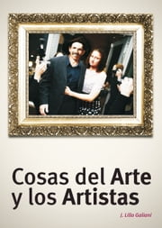 Cosas del Arte y los Artistas ebook by J. Lillo Galiani