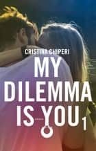 My dilemma is you 1 Ebook di Cristina Chiperi