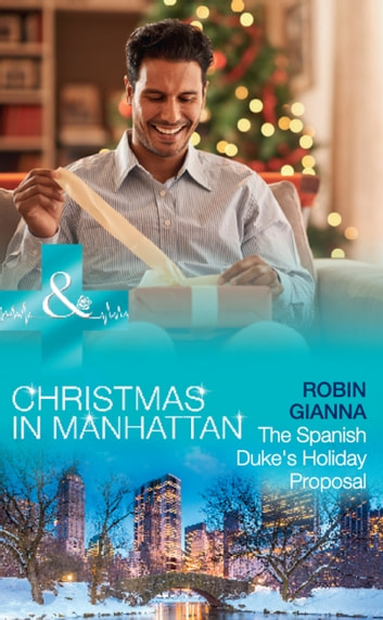 The Spanish Duke's Holiday Proposal (Mills & Boon Medical) (Christmas in Manhattan, Book 3) 電子書 by Robin Gianna
