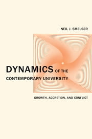 Dynamics of the Contemporary University - Growth, Accretion, and Conflict ebook by Neil J. Smelser