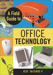 A Field Guide to Office Technology ebook by Ed Sobey