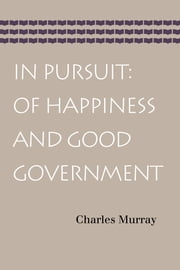 In Pursuit: Of Happiness and Good Government ebook by Charles Murray