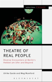Theatre of Real People - Diverse Encounters at Berlin's Hebbel am Ufer and Beyond ebook by Ulrike Garde,Meg Mumford