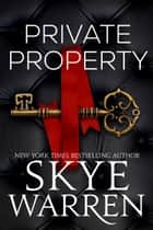 Private Property ebook by Skye Warren