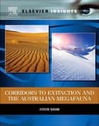 Corridors to Extinction and the Australian Megafauna ebook by Steve Webb