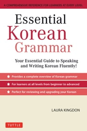 Essential Korean Grammar - Your Essential Guide to Speaking and Writing Korean Fluently! ebook by Laura Kingdon