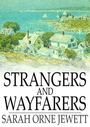 Strangers and Wayfarers eBook by Sarah Orne Jewett