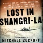 Lost in Shangri-La - A True Story of Survival, Adventure, and the Most Incredible Rescue Mission of World War II audiobook by Mitchell Zuckoff