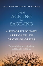 From Age-ing to Sage-ing - A Revolutionary Approach to Growing Older ebook by Zalman Schachter-Shalomi,Ronald S. Miller
