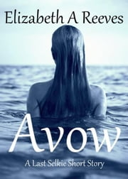 Avow (A Last Selkie Short Story Prequel) ebook by Elizabeth A Reeves