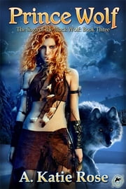 Prince Wolf: Saga of the Black Wolf, Book Three ebook by A. Katie Rose
